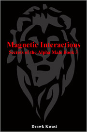 Magnetic Interactions: Secrets of the Alpha Male Book 3 by Drawk Kwast