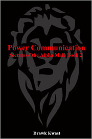 Power Communication: Secrets of the Alpha Male Book 2 by Drawk Kwast